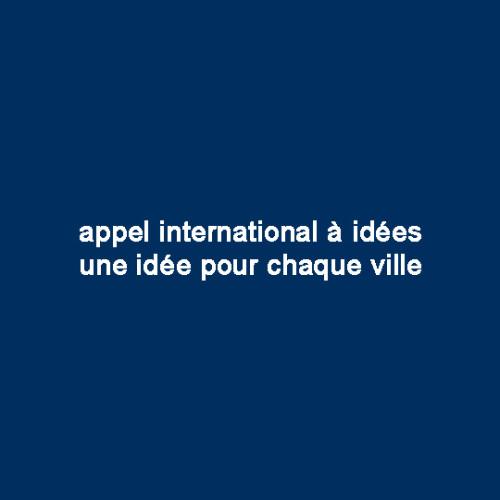 appel international à idées / / une idée pour chaque ville